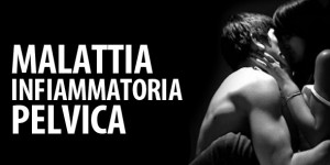 Malattia Infiammatoria Pelvica